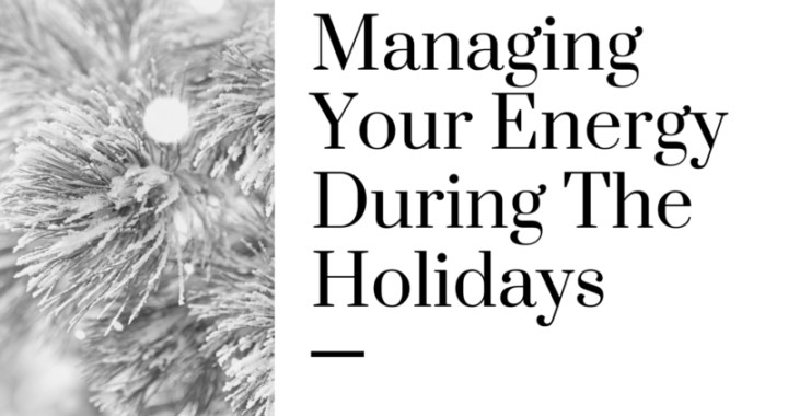 Managing your energy during the holidays