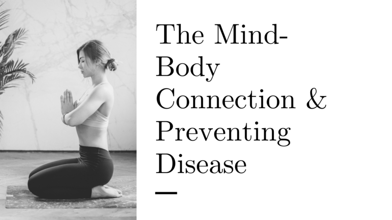 The Mind Body Connection & Preventing Disease