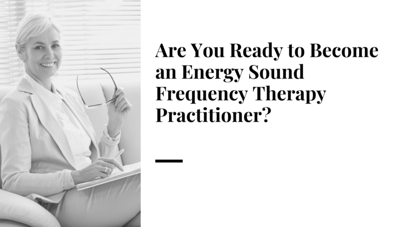 Are you ready to become an energy sound frequency therapy practitioner