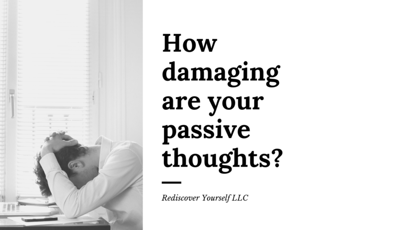how damaging are your passive thoughts?