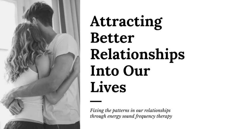 attracting better relationships into our lives