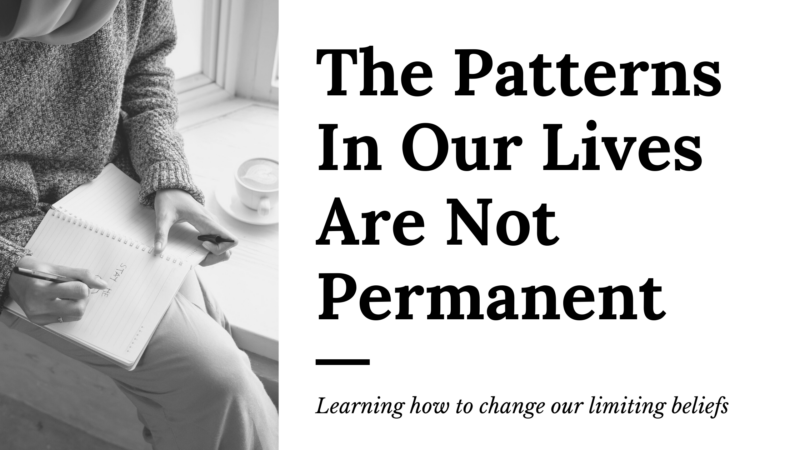 The Patterns In Our Lives Are Not Permanent