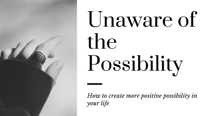 unaware of the possibility